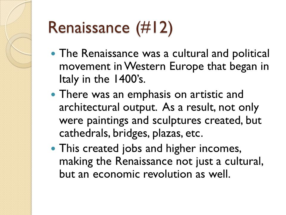 Renaissance (#12) The Renaissance was a cultural and political movement in Western Europe that began in Italy in the 1400's.