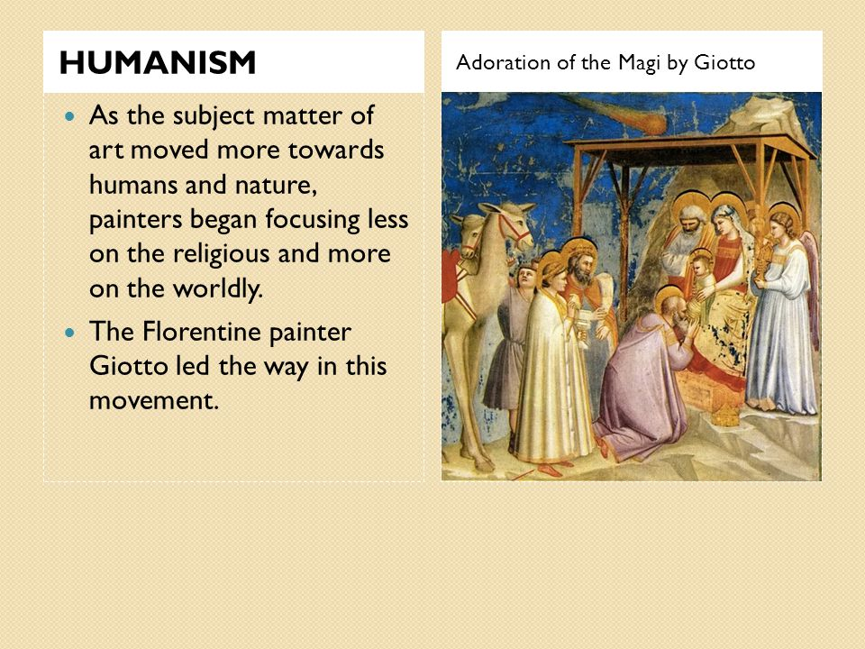 HUMANISM Adoration of the Magi by Giotto.