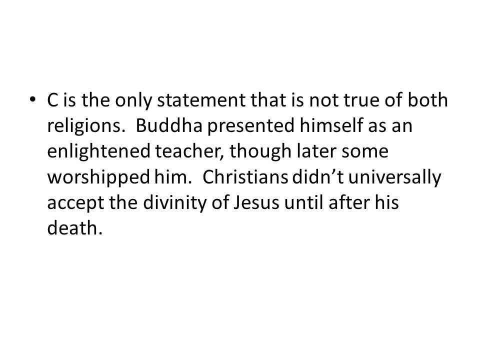 C is the only statement that is not true of both religions