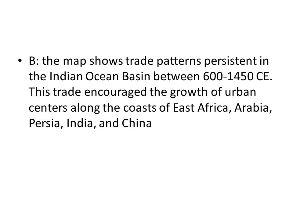 B: the map shows trade patterns persistent in the Indian Ocean Basin between 600-1450 CE.