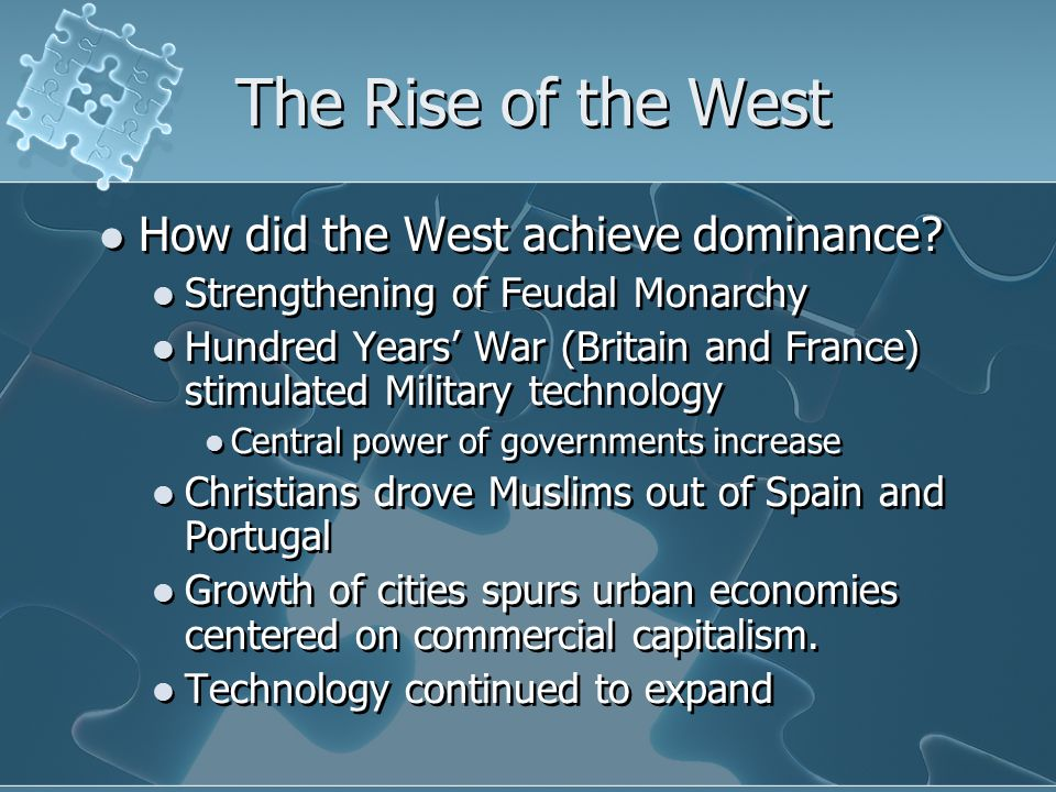 The Rise of the West How did the West achieve dominance