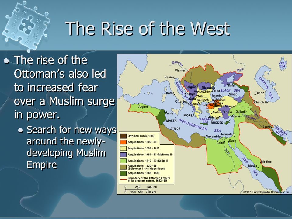 The Rise of the West The rise of the Ottoman's also led to increased fear over a Muslim surge in power.