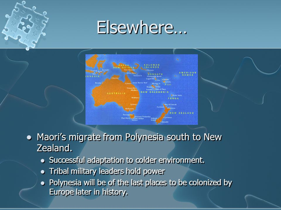 Elsewhere… Maori's migrate from Polynesia south to New Zealand.