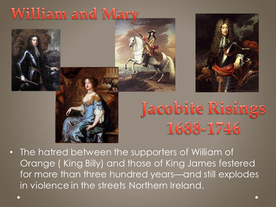 Jacobite Risings 1688-1746 William and Mary