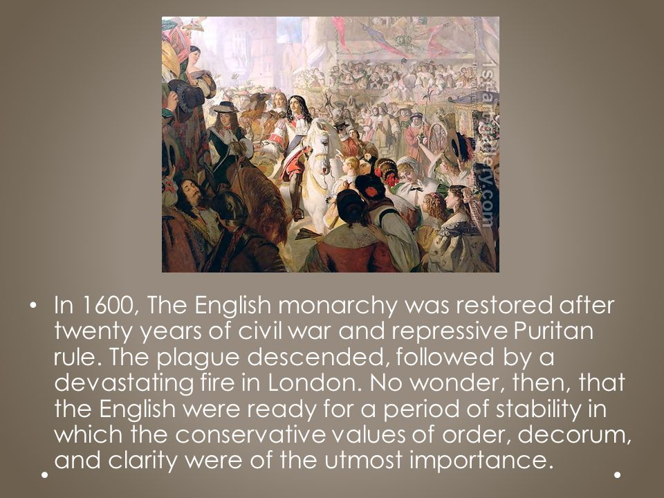 In 1600, The English monarchy was restored after twenty years of civil war and repressive Puritan rule.
