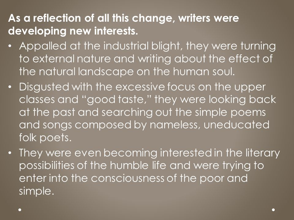 As a reflection of all this change, writers were developing new interests.