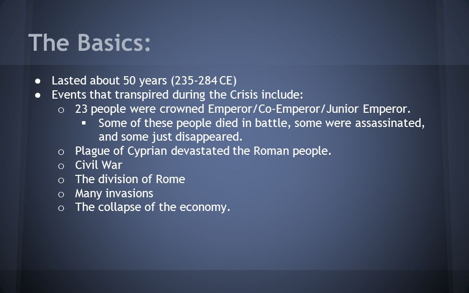 The Basics: Lasted about 50 years (235-284 CE)