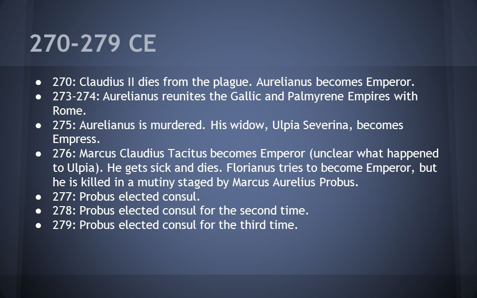 270-279 CE 270: Claudius II dies from the plague. Aurelianus becomes Emperor.