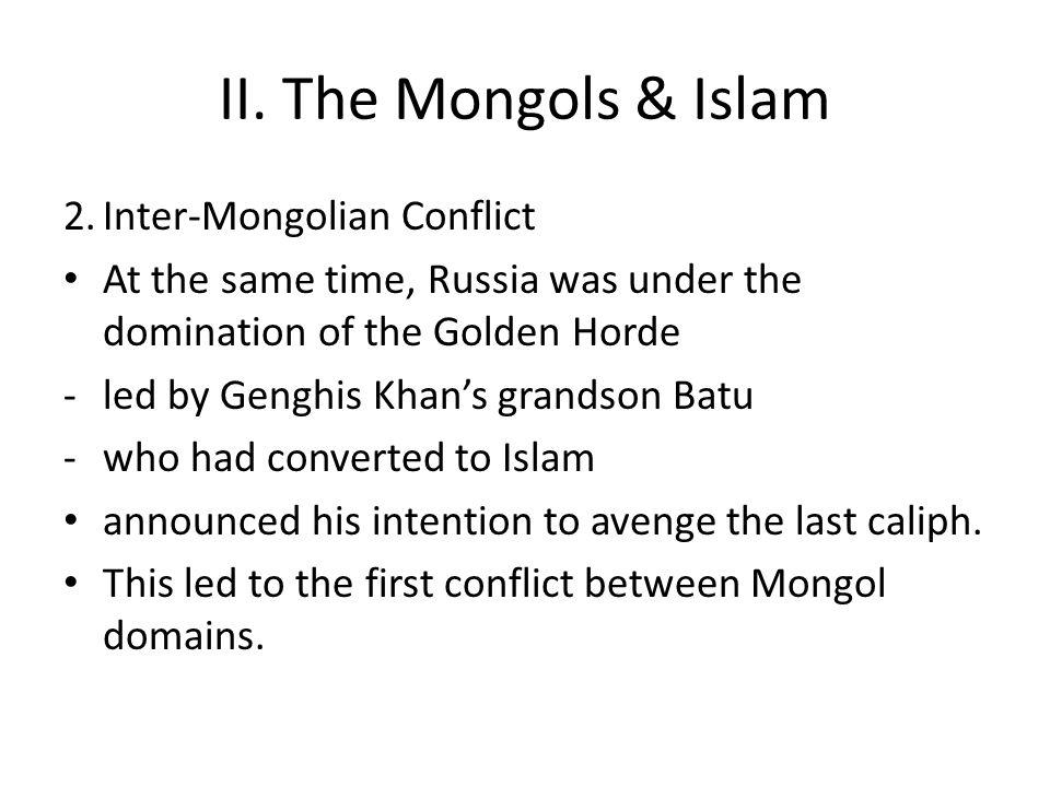 II. The Mongols & Islam 2. Inter-Mongolian Conflict