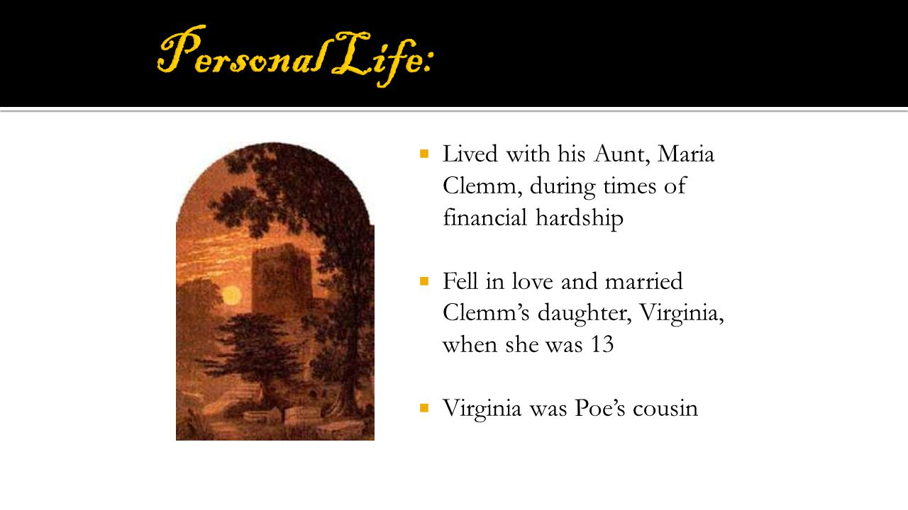 Personal Life: Lived with his Aunt, Maria Clemm, during times of financial hardship.