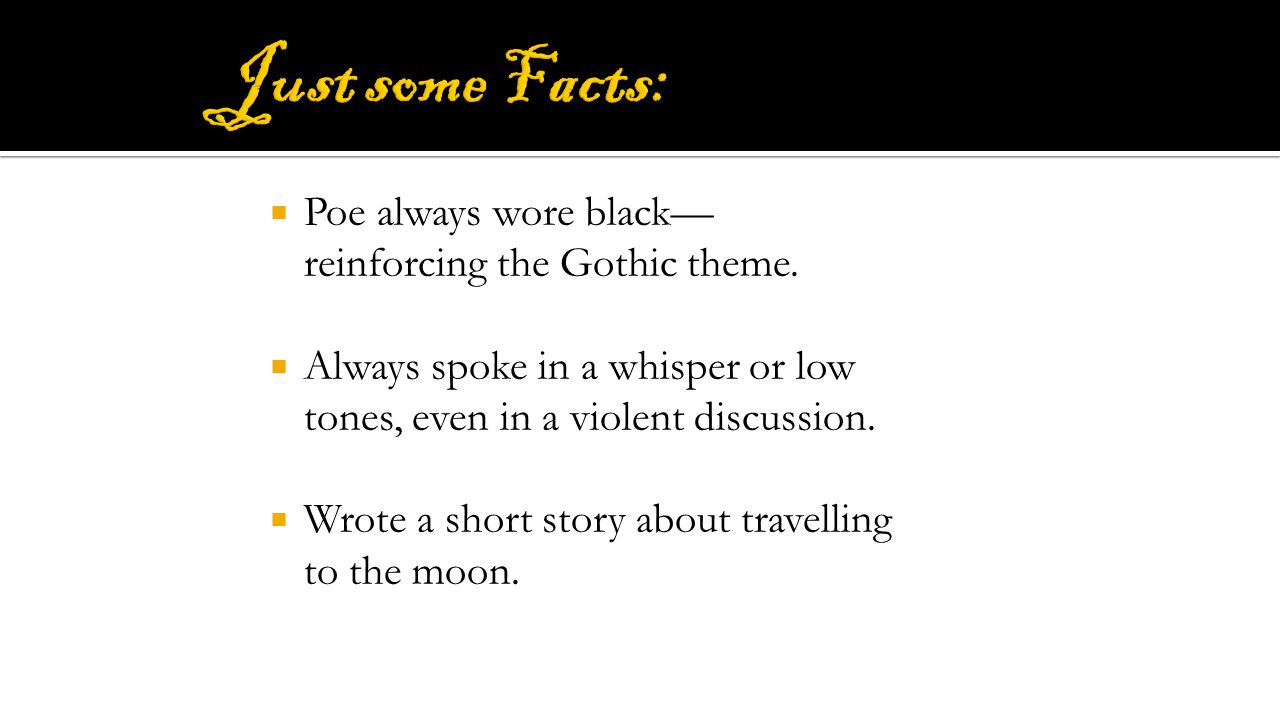 Just some Facts: Poe always wore black—reinforcing the Gothic theme.