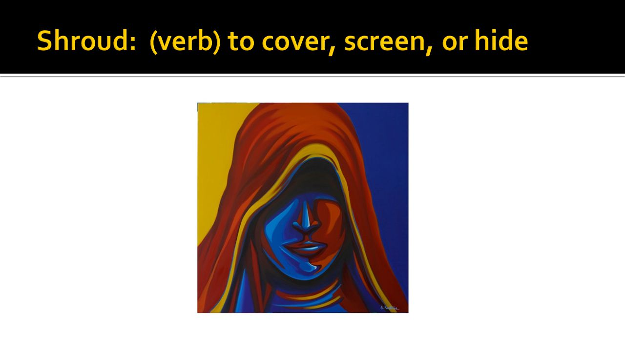 Shroud: (verb) to cover, screen, or hide