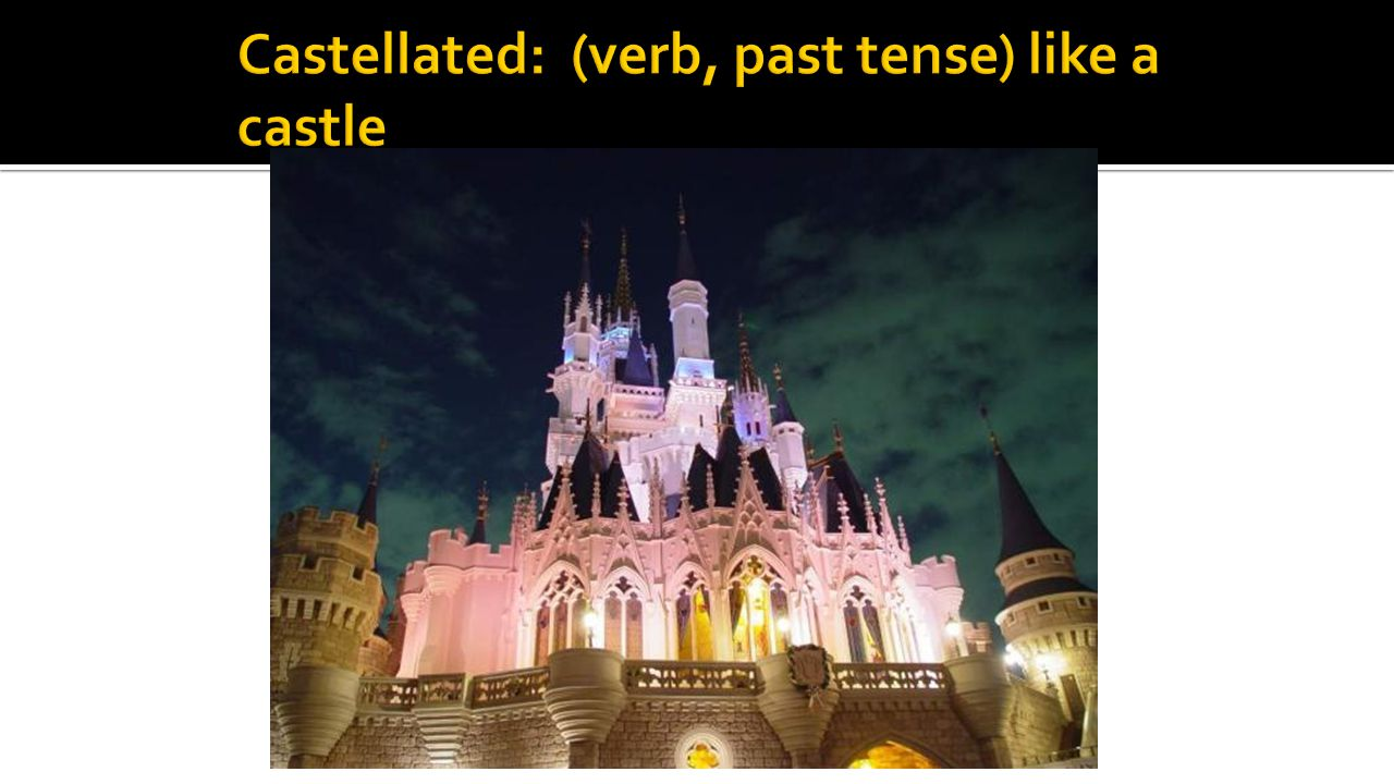 Castellated: (verb, past tense) like a castle