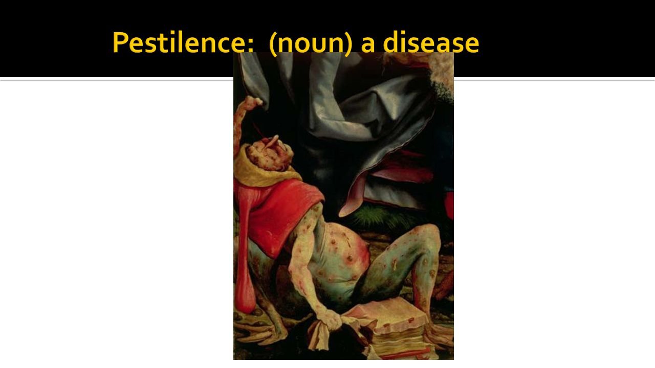 Pestilence: (noun) a disease