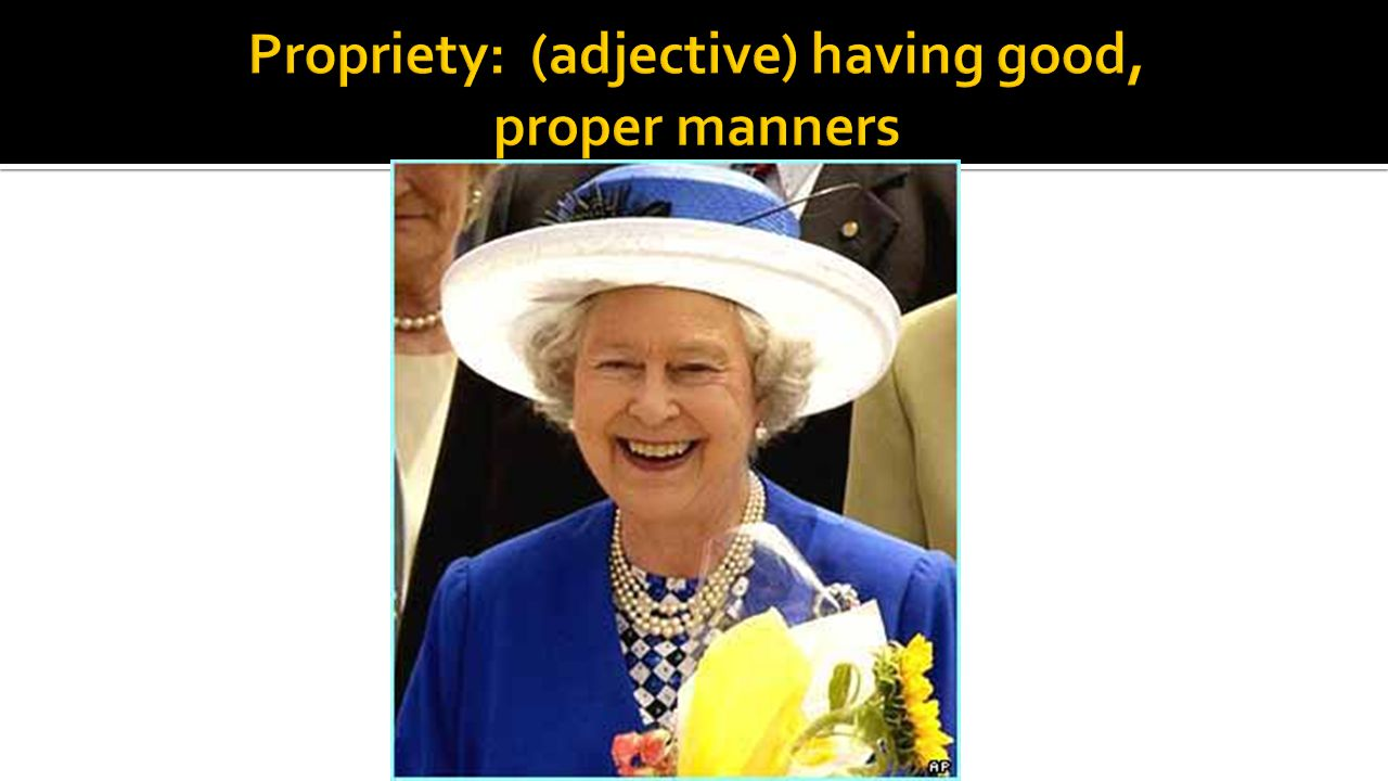 Propriety: (adjective) having good, proper manners
