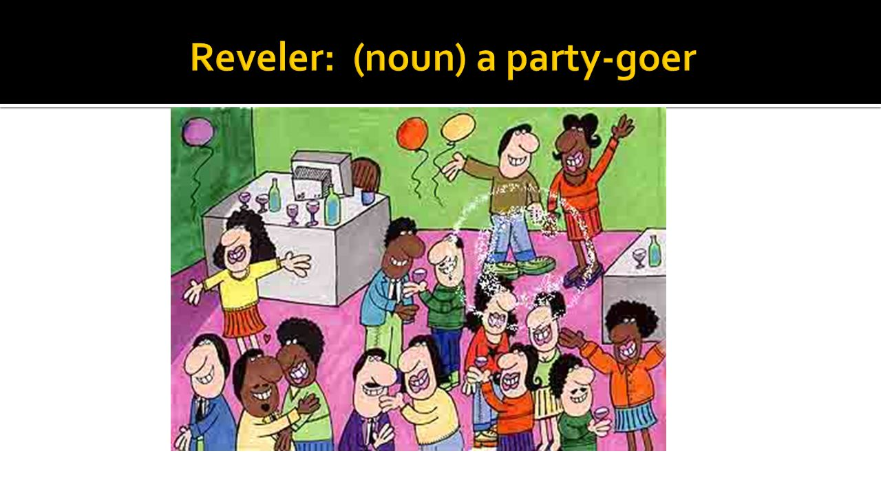 Reveler: (noun) a party-goer