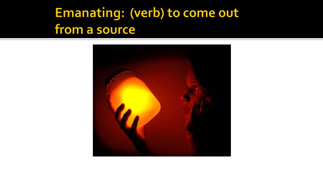 Emanating: (verb) to come out from a source