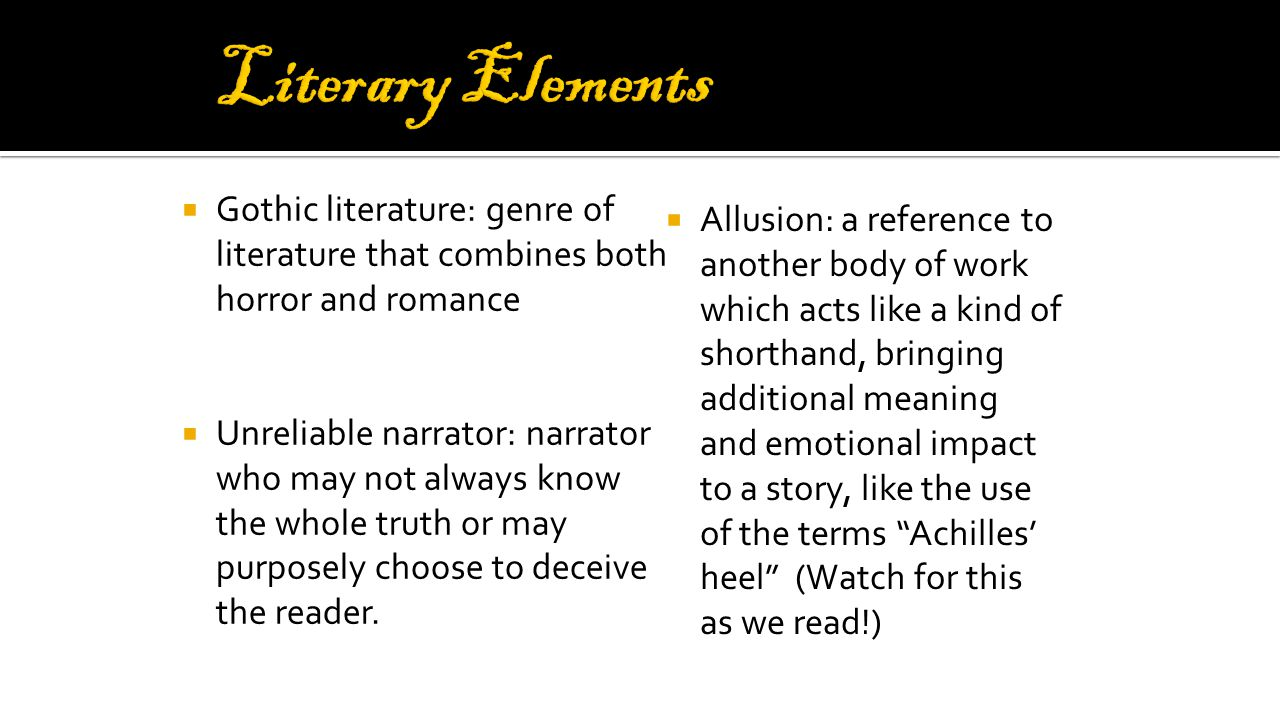 Literary Elements Gothic literature: genre of literature that combines both horror and romance.