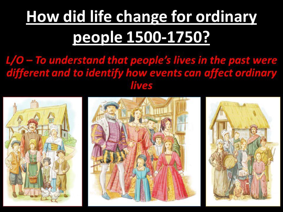 How did life change for ordinary people 1500-1750