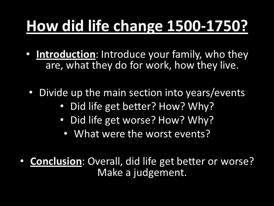 How did life change 1500-1750 Introduction: Introduce your family, who they are, what they do for work, how they live.