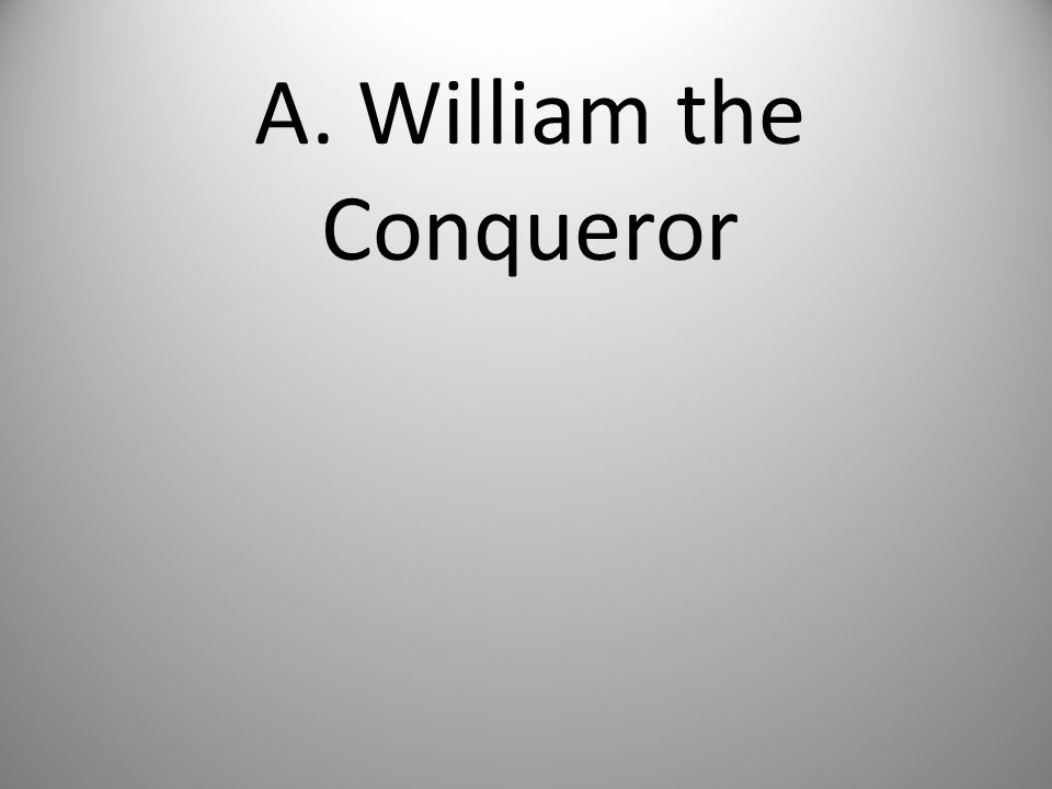 A. William the Conqueror