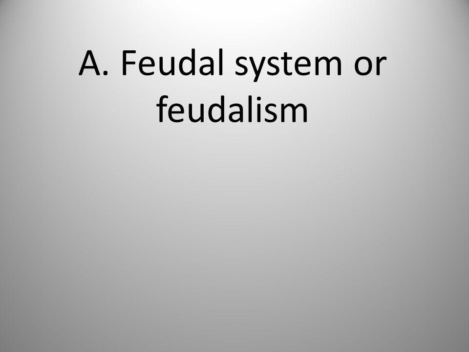 A. Feudal system or feudalism
