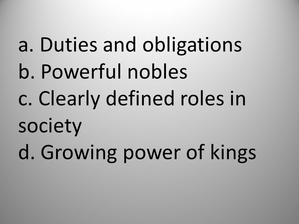 a. Duties and obligations b. Powerful nobles c