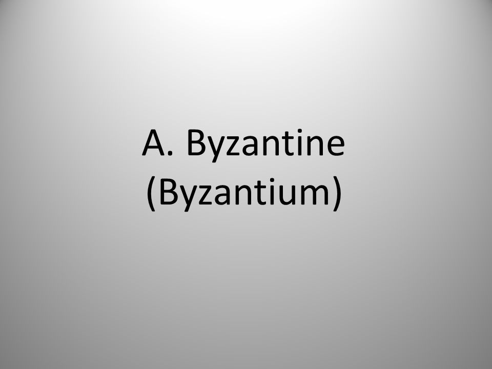 A. Byzantine (Byzantium)