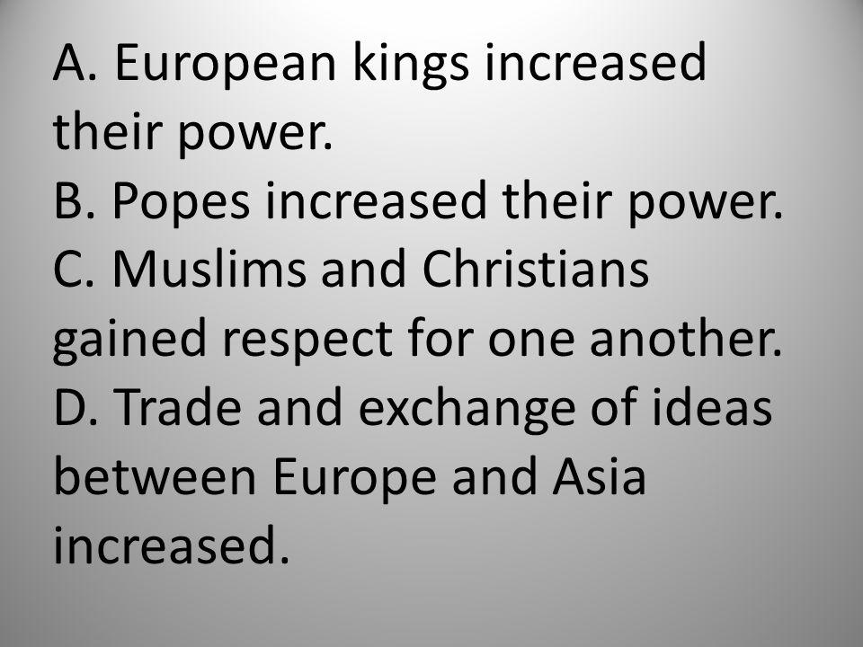 A. European kings increased their power. B. Popes increased their power.