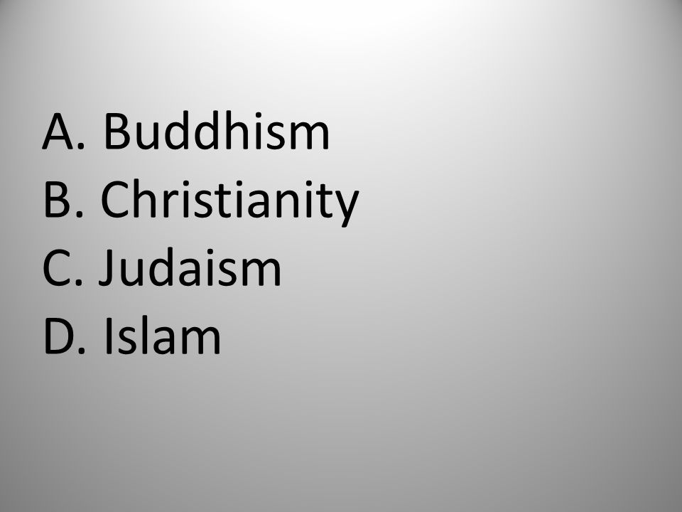 A. Buddhism B. Christianity C. Judaism D. Islam