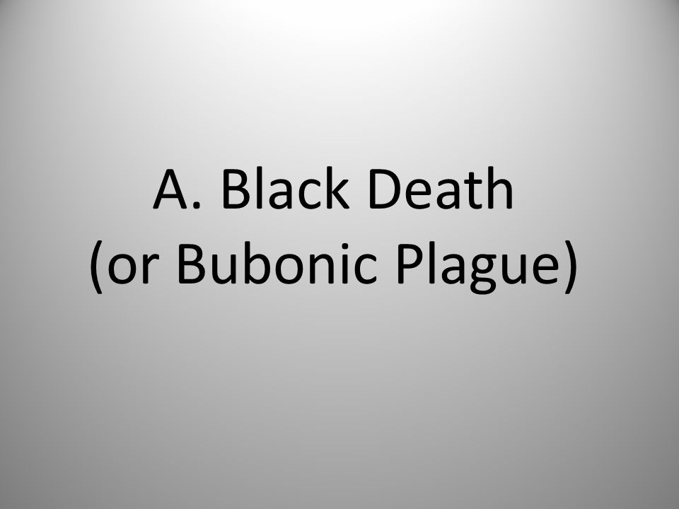 A. Black Death (or Bubonic Plague)