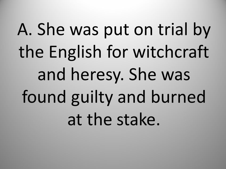 A. She was put on trial by the English for witchcraft and heresy