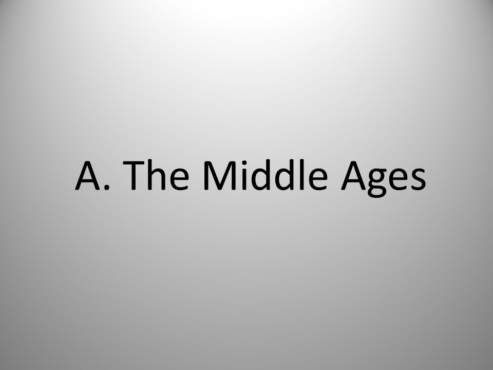 A. The Middle Ages