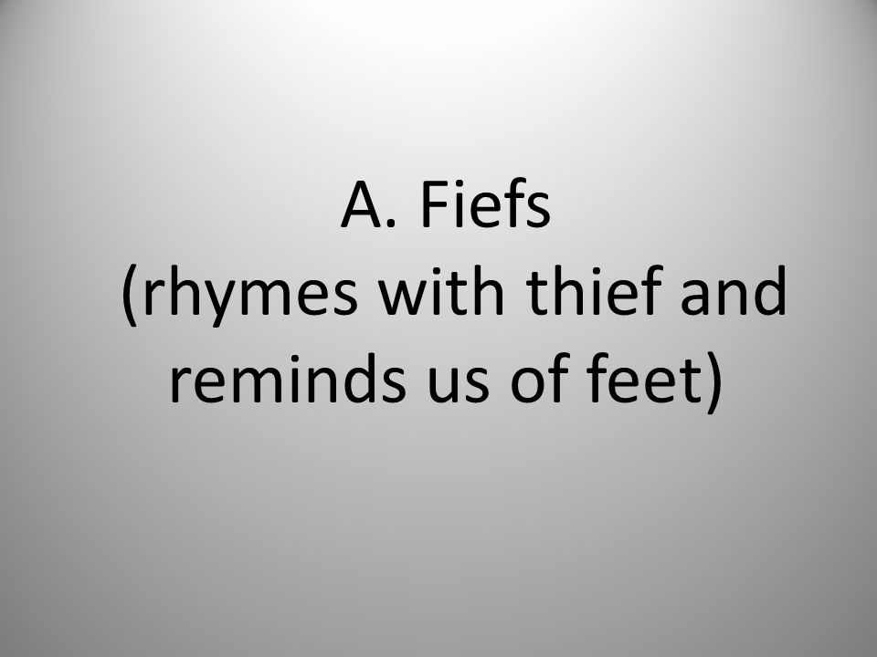 A. Fiefs (rhymes with thief and reminds us of feet)