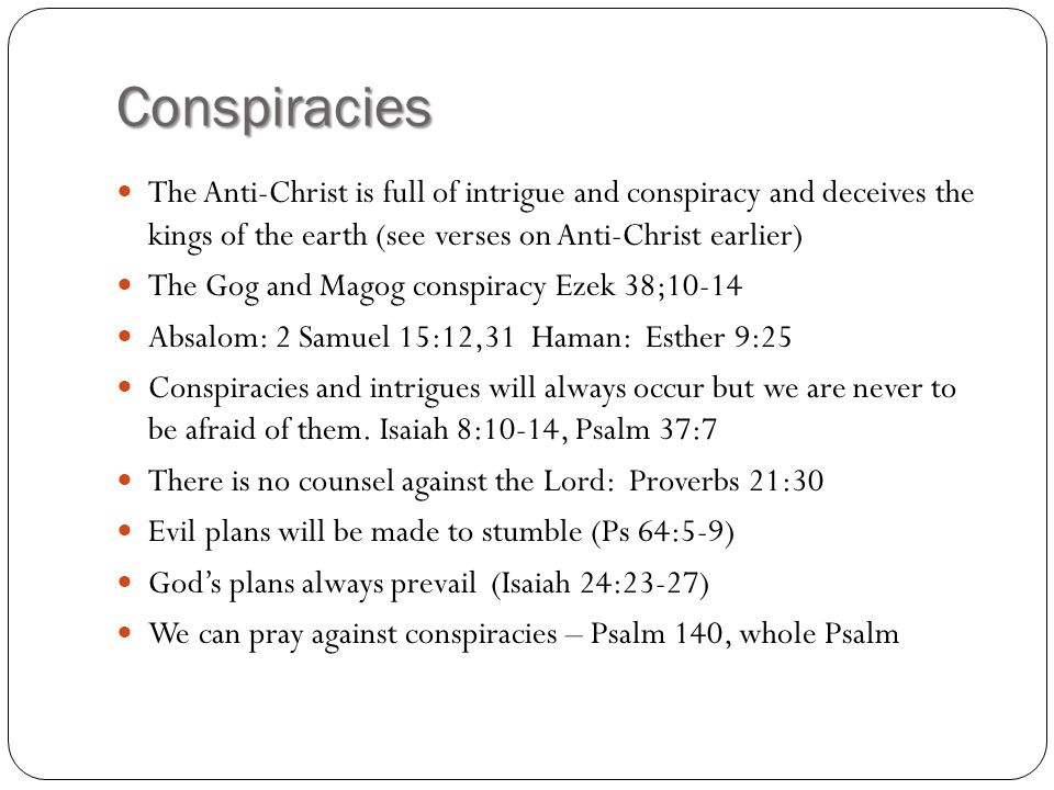 Conspiracies The Anti-Christ is full of intrigue and conspiracy and deceives the kings of the earth (see verses on Anti-Christ earlier)