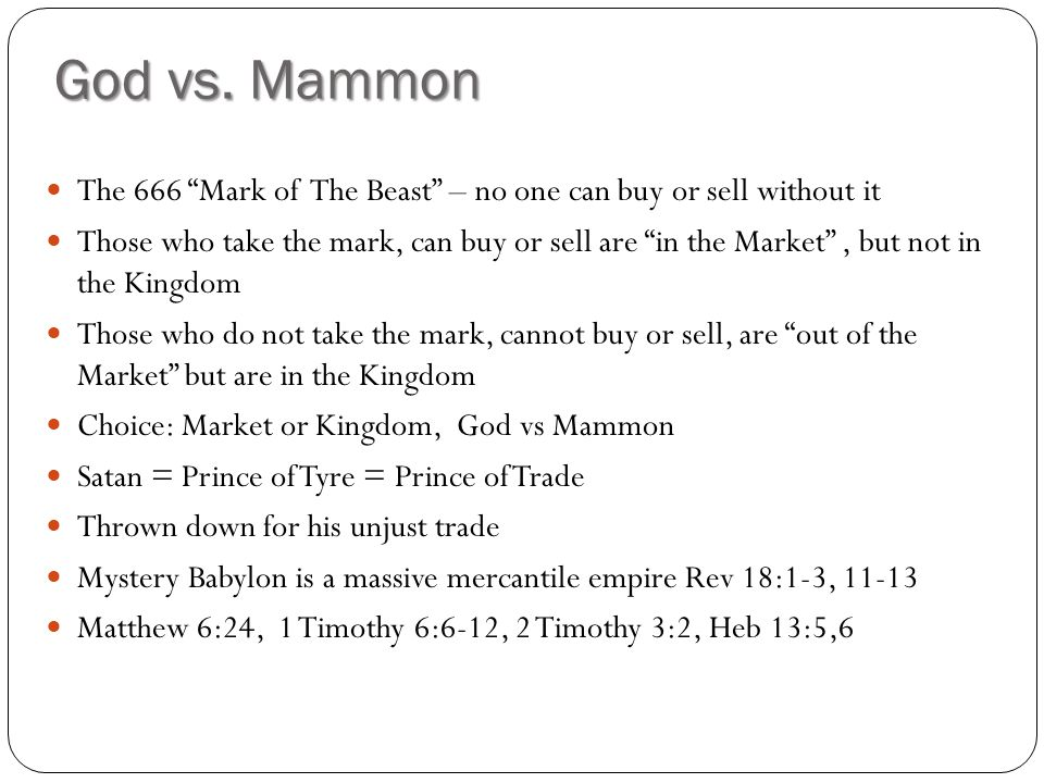God vs. Mammon The 666 Mark of The Beast – no one can buy or sell without it.