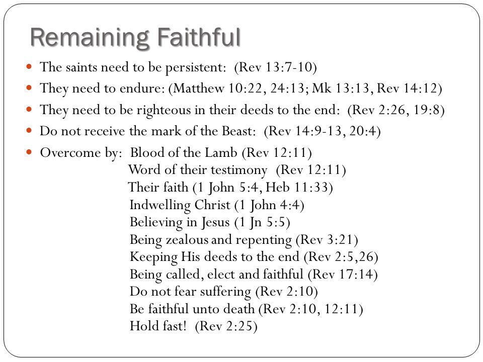 Remaining Faithful The saints need to be persistent: (Rev 13:7-10)
