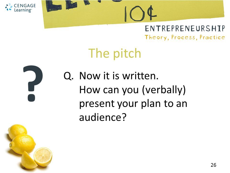 The pitch Q. Now it is written. How can you (verbally) present your plan to an audience