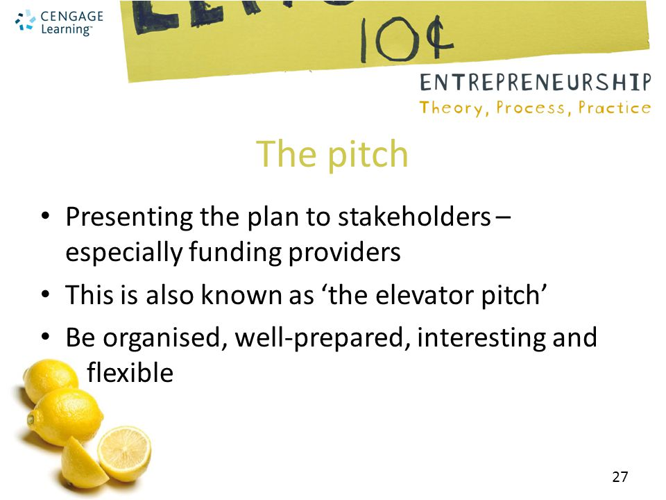 The pitch Presenting the plan to stakeholders – especially funding providers. This is also known as 'the elevator pitch'