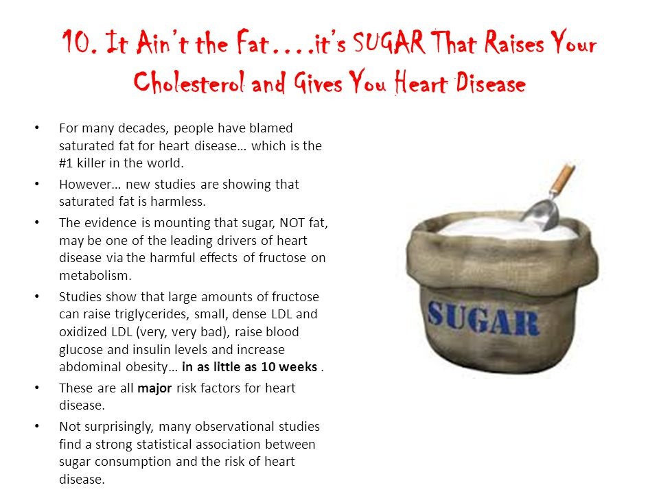 10. It Ain't the Fat….it's SUGAR That Raises Your Cholesterol and Gives You Heart Disease
