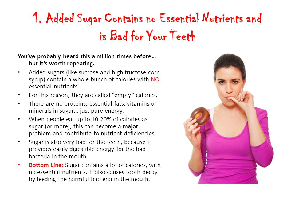 1. Added Sugar Contains no Essential Nutrients and is Bad for Your Teeth