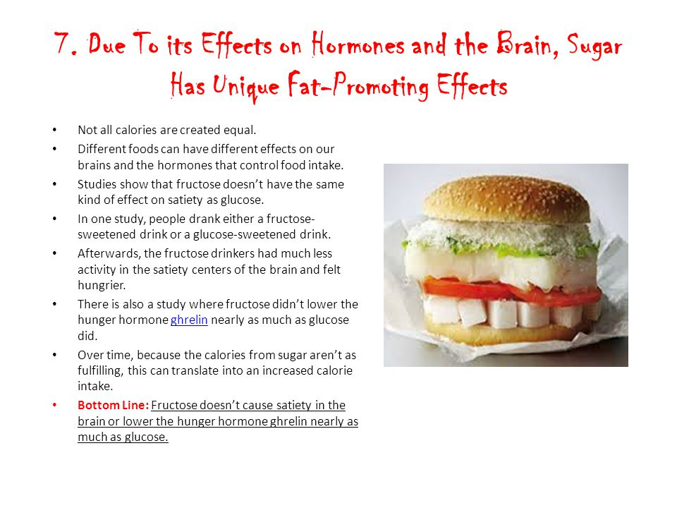 7. Due To its Effects on Hormones and the Brain, Sugar Has Unique Fat-Promoting Effects