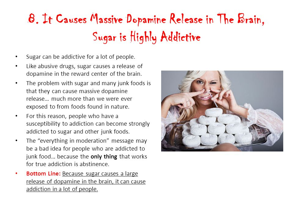 8. It Causes Massive Dopamine Release in The Brain, Sugar is Highly Addictive