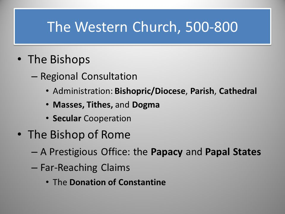 The Western Church, 500-800 The Bishops The Bishop of Rome