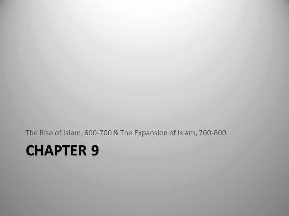 The Rise of Islam, 600-700 & The Expansion of Islam, 700-800