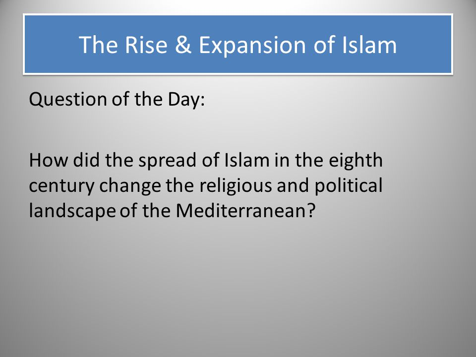 The Rise & Expansion of Islam