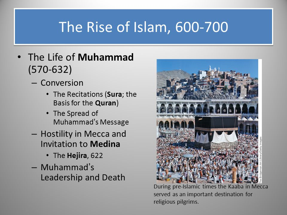 The Rise of Islam, 600-700 The Life of Muhammad (570-632) Conversion