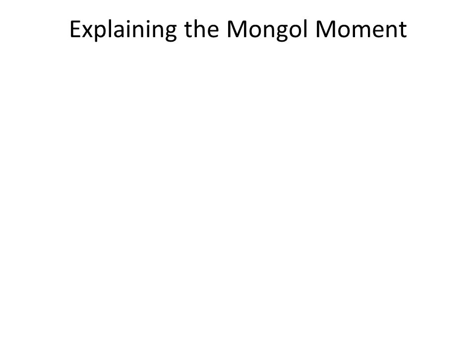 Explaining the Mongol Moment