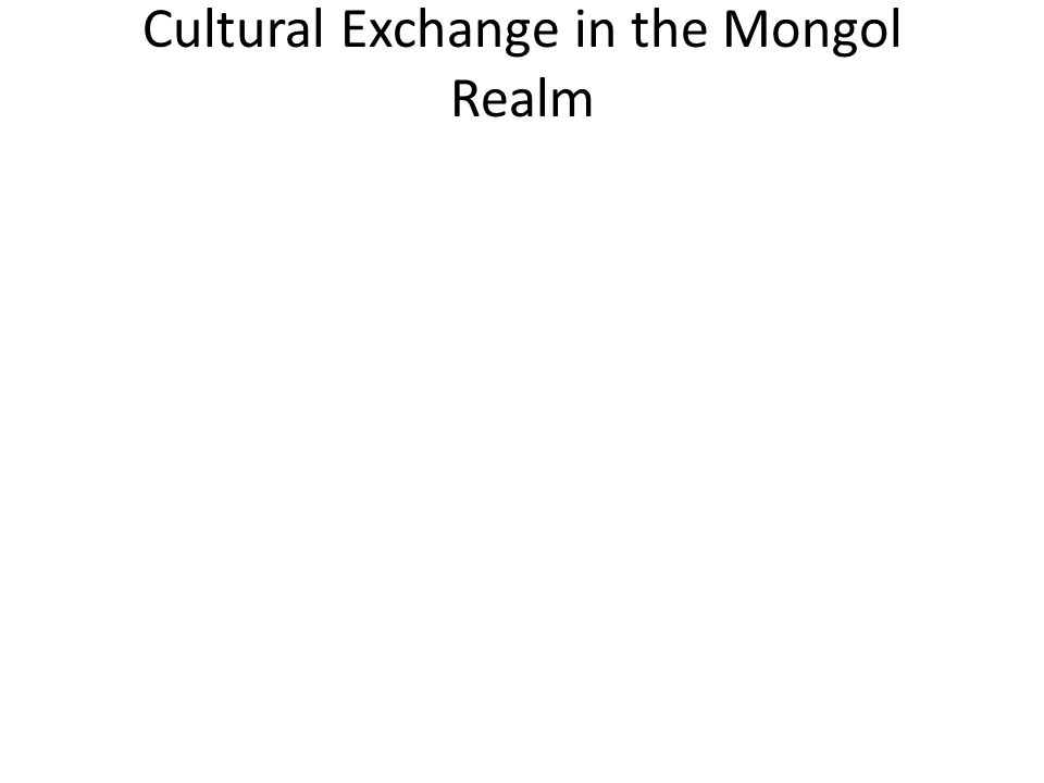 Cultural Exchange in the Mongol Realm