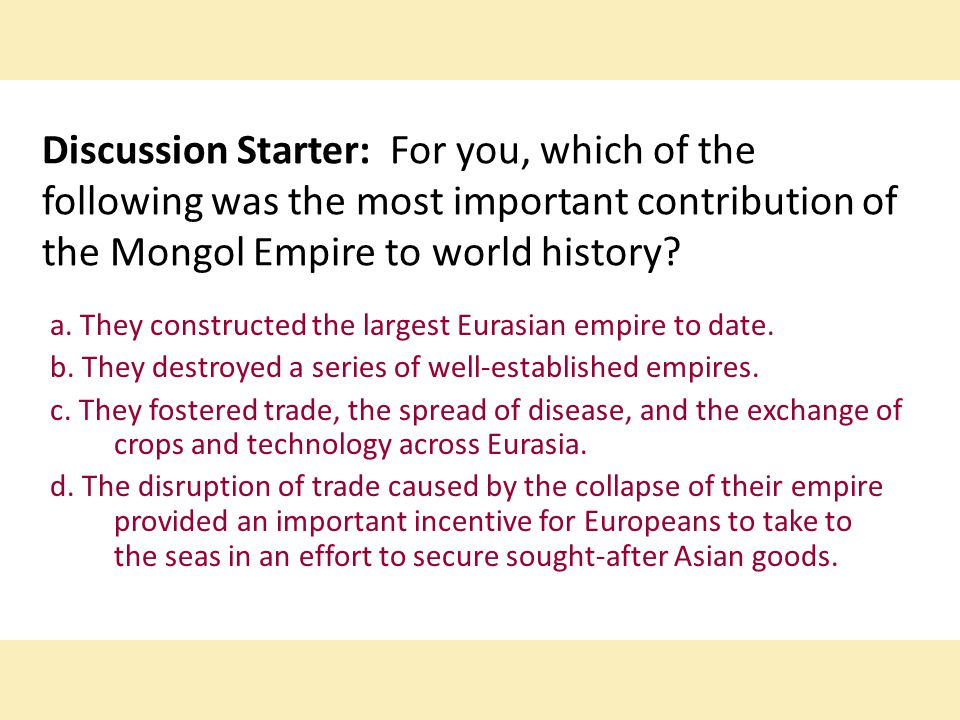 Discussion Starter: For you, which of the following was the most important contribution of the Mongol Empire to world history